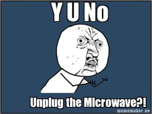 Unplug that Microwave!